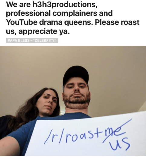 "Text - We are h3h3productions, professional complainers and YouTube drama queens. Please roast us, appreciate ya. PAPA BLESS- ""CELEBRITY"" /r/roast me"
