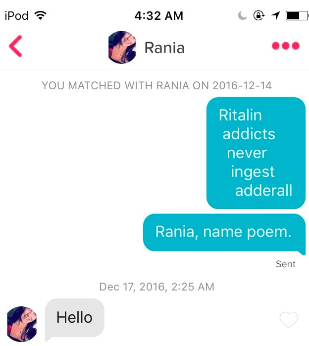 Text - iPod 4:32 AM Rania YOU MATCHED WITH RANIA ON 2016-12-14 Ritalin addicts never ingest adderall Rania, name poem. Sent Dec 17, 2016, 2:25 AM Hello