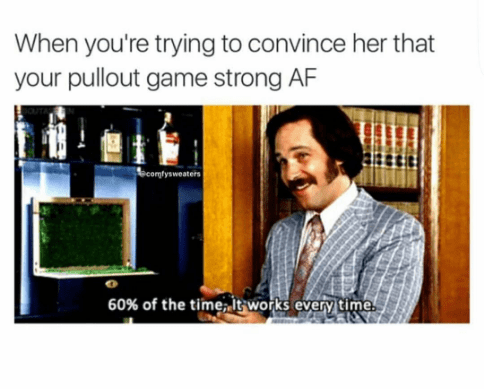 Text - When you're trying to convince her that your pullout game strong AF ecomfysweaters 60% of the time, It works every time.