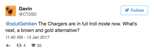 Text - Gavin @CT2SD Follow @sdutGehlken The Chargers are in full troll mode now. What's next, a brown and gold alternative? 11:40 AM -13 Jan 2017 t4 35