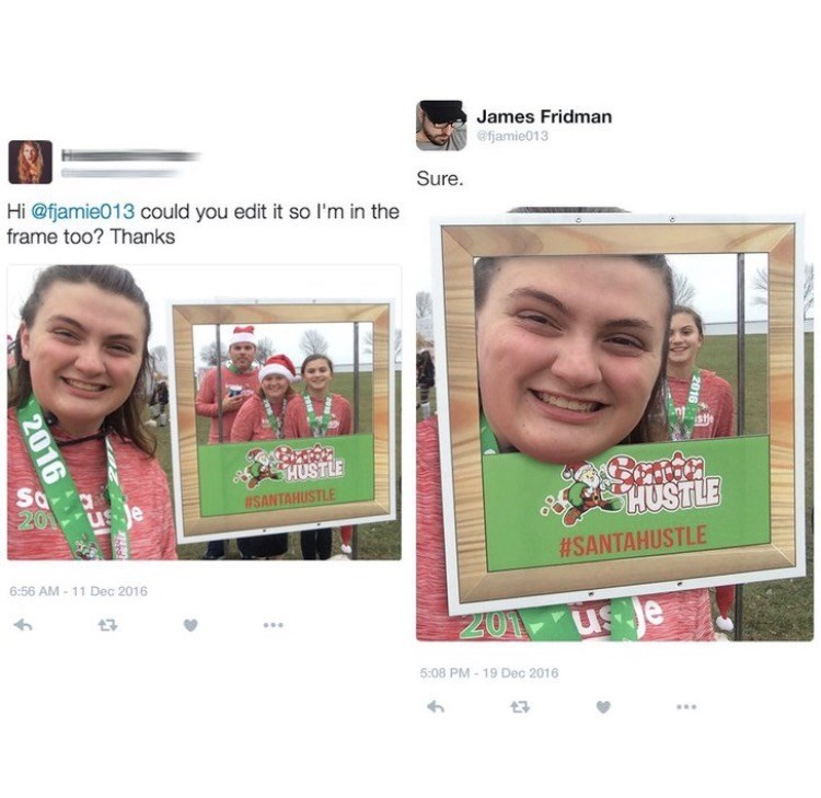 photoshop trolling - Face - James Fridman efjamie013 Sure. Hi @fjamie013 could you edit it so l'm in the frame too? Thanks THUSTLE Sa 201 SHUSTLE SANTAHUSTLE #SANTAHUSTLE 6:56 AM-11 Dec 2016 ZO1US 5:08 PM-19 Dec 2016 2016
