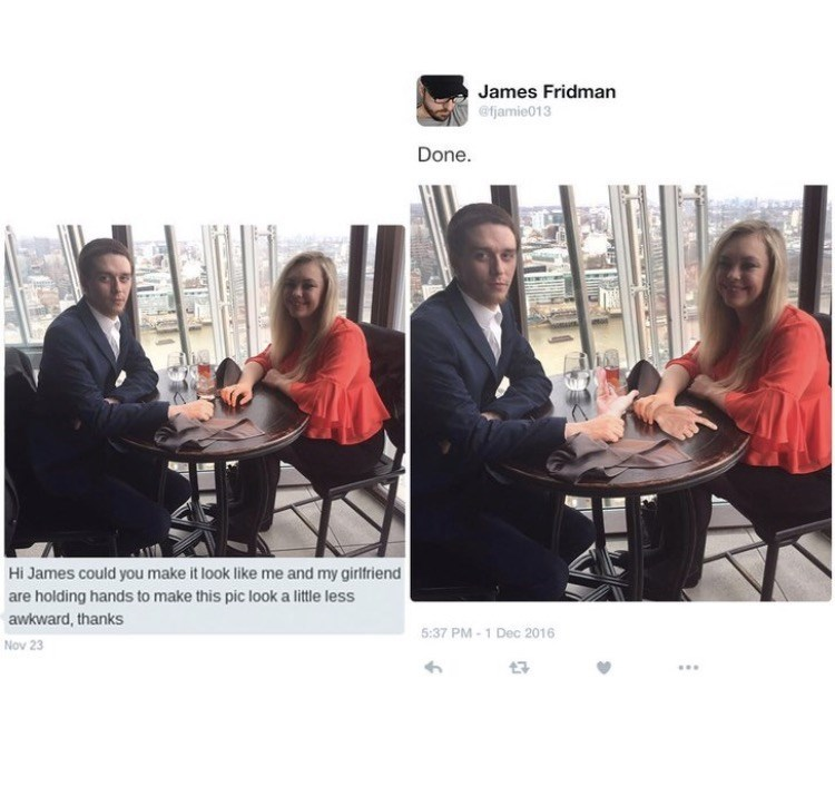 photoshop trolling - Event - James Fridman @fjamie013 Done. Hi James could you make it look like me and my girlfriend are holding hands to make this pic look a little less awkward, thanks 5:37 PM-1 Dec 2016 Νov 23