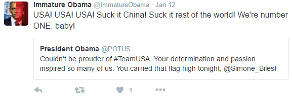 Text - Immature Obama @ImmatureObama Jan 12 USA! USA! USA! Suck it Chinal Suck it rest of the world! We're number ONE, baby! President Obama @POTUS Couldn't be prouder of #TeamUSA. Your determination and passion inspired so many of us. You carried that flag high tonight, @Simone_Biles!