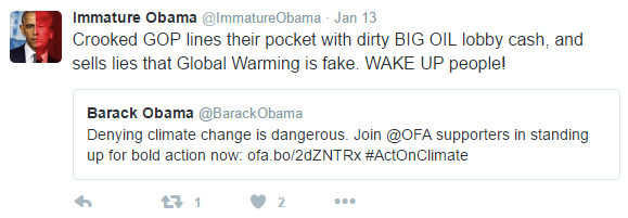 Text - Immature Obama @lmmatureObama Jan 13 Crooked GOP lines their pocket with dirty BIG OIL lobby cash, and sells lies that Global Warming is fake. WAKE UP people! Barack Obama @BarackObama Denying climate change is dangerous. Join @OFA supporters in standing up for bold action now: ofa.bo/2dZNTRx #ActOnClimate t 1 2