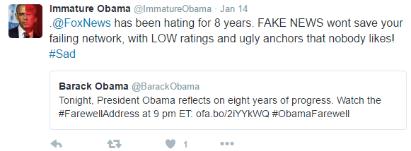 Text - Immature Obama @ImmatureObama Jan 14 @FoxNews has been hating for 8 years. FAKE NEWS wont save your failing network, with LOW ratings and ugly anchors that nobody likes! #Sad Barack Obama@BarackObama Tonight, President Obama reflects on eight years of progress. Watch the #FarewellAddress at 9 pm ET: ofa.bo/21YYKWQ #ObamaFarewell