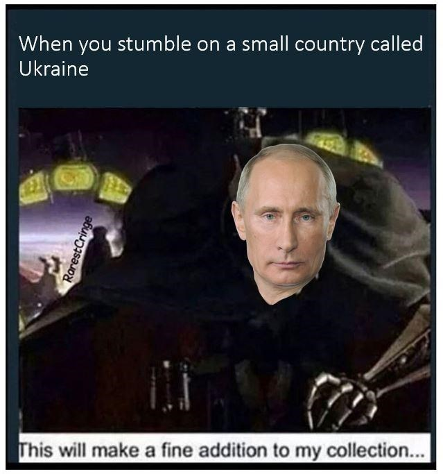 Dank meme of this will make a fine addition to my collection of Vladimir Putin about Ukraine