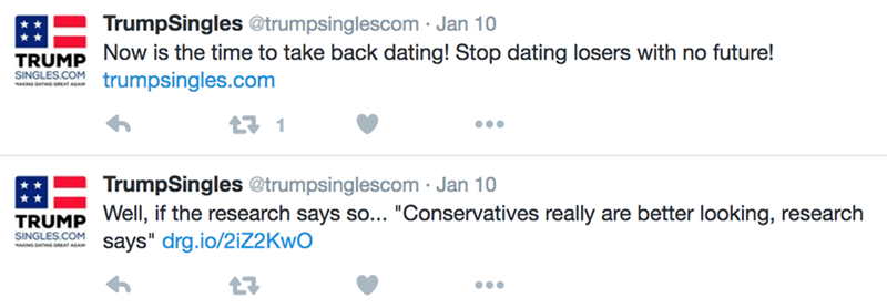 """Text - TrumpSingles @trumpsing lescom Jan 10 Now is the time to take back dating! Stop dating losers with no future! trumpsingles.com TRUMP SINGLES.COM WAONG DATNG GREAT ASAN t1 TrumpSingles @trumpsinglescom Jan 10 Well, if the research says so... """"Conservatives really are better looking, research says"""" drg.io/2iZ2 KwO TRUMP SINGLES.COM wN DATs cEAT AGAN"""