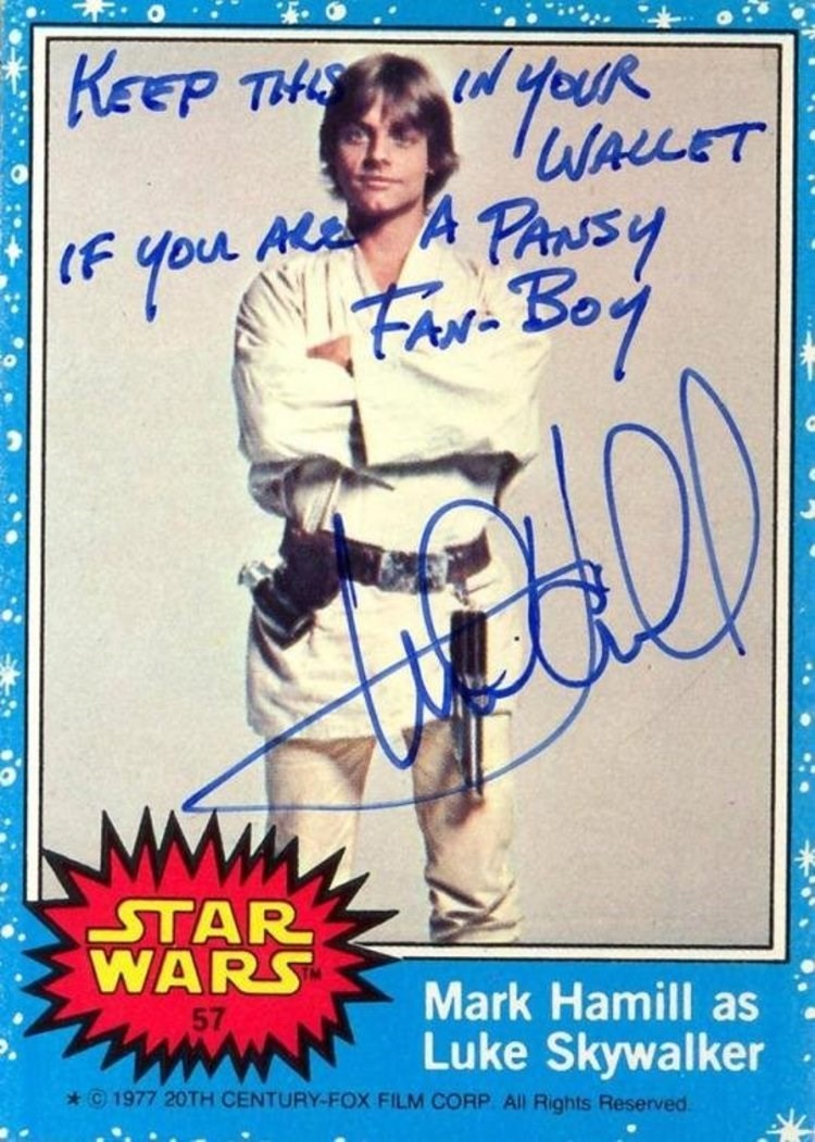 Signature - REEP THE WALLET F you A Panssy Fao Boy -ΤAR WARS 57 Mark Hamill as Luke Skywalker 1977 20TH CENTURY-FOX FILM CORP All Rights Reserved