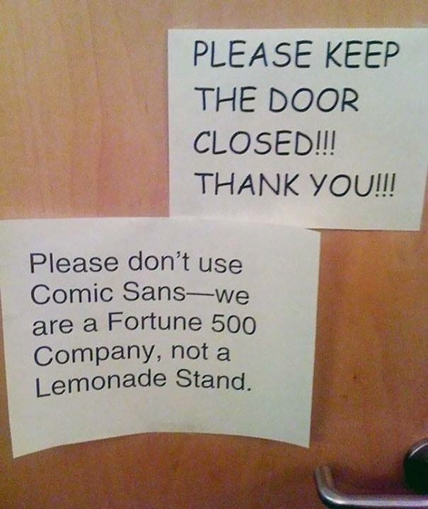 work meme - Text - PLEASE KEEP THE DOOR CLOSED!!! THANK YOU!!! Please don't use Comic Sans-we are a Fortune 500 Company, not a Lemonade Stand.