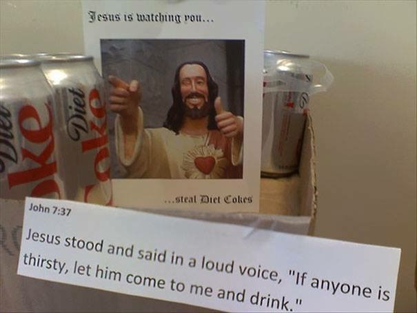 "work meme - Coca-cola - Jesus is watchimg vou... .steal Diet Cokes John 7:37 Jesus stood and said in a loud voice, ""If anyone is thirsty, let him come to me and drink."" Diet"
