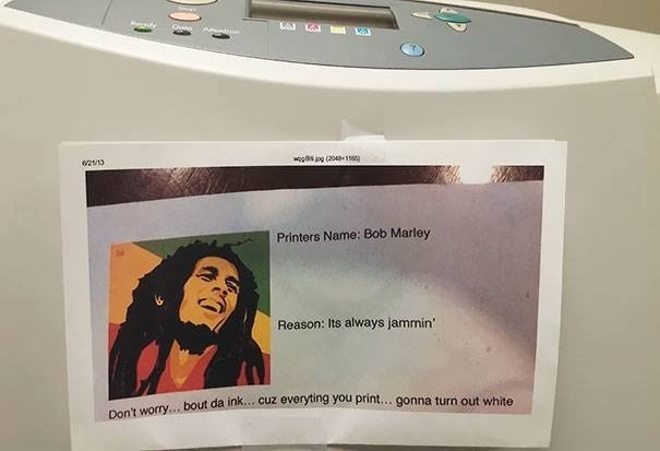 work meme - Text - Amnbion wooas ion(2048-16 w2u13 Printers Name: Bob Marley Reason: Its always jammin Don't worry... bout da ink...cuz everyting you print... gonna turn out white