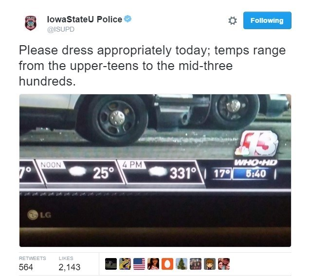 Vehicle - lowaStateU Police Following @ISUPD Please dress appropriately today; temps range from the upper-teens to the mid-three hundreds. WHO HD 5:40 4 PM 25° NOON 331 179 LG RETWEETS LIKES 564 2,143