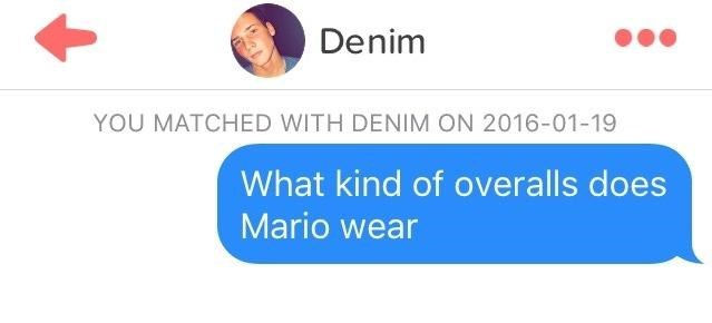 Text - Denim YOU MATCHED WITH DENIM ON 2016-01-19 What kind of overalls does Mario wear