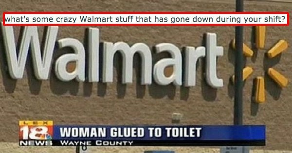 Text - what's some crazy Walmart stuff that has gone down during your shift? Walmart WOMAN GLUED TO TOILET NEWS WAYNE COUNTY