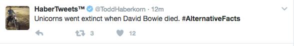 Text - HaberTweets TM @ToddHaberkorn 12m Unicorns went extinct when David Bowie died. #Alternative Facts 3 12
