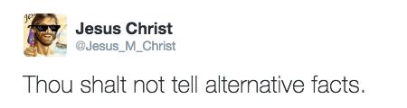 Text - Jesus Christ @Jesus_M_Christ Thou shalt not tell alternative facts