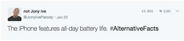 Text - t3 803 not Jony Ive 2.6K @JonylveParody Jan 22 PARODY The iPhone features all-day battery life. #AlternativeFacts
