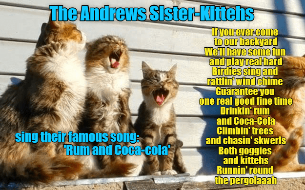 song,andrews sisters,famous,Rum,caption,cola,Cats