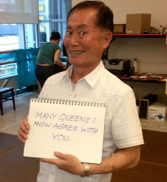 george takei - MANY QUEENS ! KNOW AGREE WITH YOU