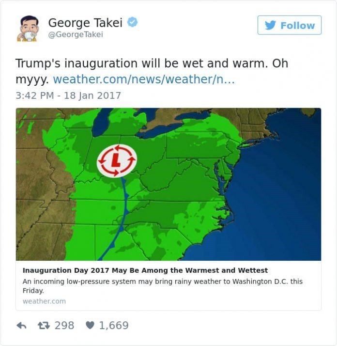 george takei - Ecoregion - George Takei @George Takei Follow Trump's inauguration will be wet and warm. Oh myyy. weather.com/news/weather/... 3:42 PM - 18 Jan 2017 Inauguration Day 2017 May Be Among the Warmest and Wettest An incoming low-pressure system may bring rainy weather to Washington D.C. this Friday. weather.com 1,669 298