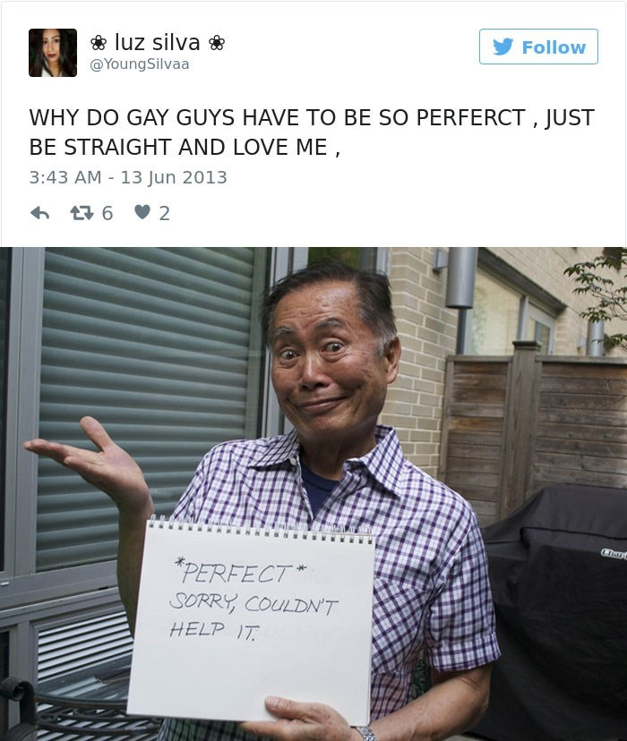 george takei - Text - luz silva Follow @YoungSilvaa WHY DO GAY GUYS HAVE TO BE SO PERFERCT, JUST BE STRAIGHT AND LOVE ME, 3:43 AM 13 Jun 2013 6 2 Char PERFECT SORRY COULDN'T HELP IT L