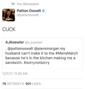 Text - You Retweeted Patton Oswalt @pattonoswalt CUCK AJKoewler @a_koewler . @pattonoswalt @piersmorgan my husband can't make it to the #Mens March because he's in the kitchen making me a sandwich. #sorrynotsorry 1/21/17, 11:55 AM 76 RETWEETS 901 LIKES