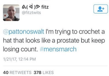 Text - a) fitz @fitztwits @pattonoswalt I'm trying to crochet a hat that looks like a prostate but keep losing count. #mensmarch 1/21/17, 12:14 PM 40 RETWEETS 378 LIKES