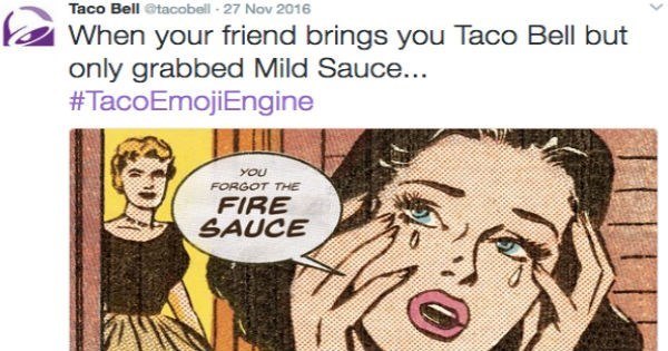 Cartoon - Taco Bell @tacobell- 27 Nov 2016 When your friend brings you Taco Bell but only grabbed Mild Sauce... #TacoEmojiEngine YOU FORGOT THE FIRE SAUCE