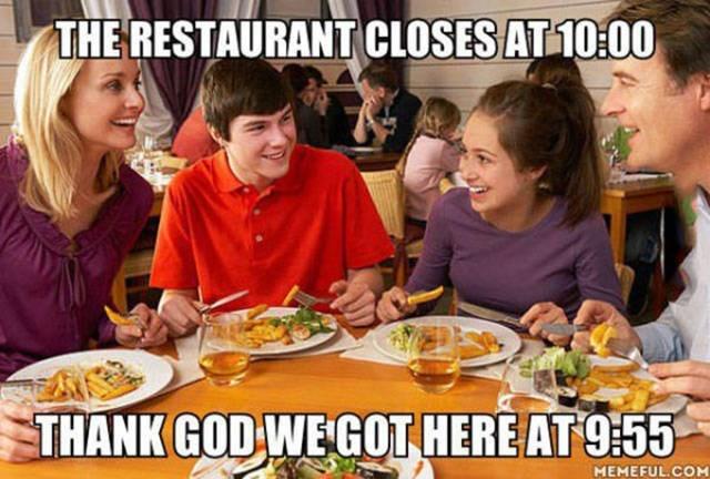 Meal - THE RESTAURANTCLOSES AT10:00 THANK GOD WE GOT HERE AT 9:55 MEMEFUL.COM