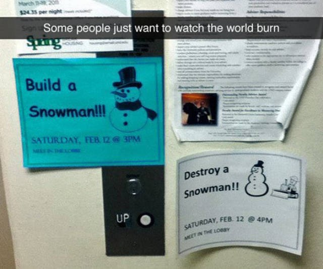 Product - March - 20n $24.35 per night SHgn Some people just want to watch the world burn Sping Build a Snowman!!! SATURDAY FEB 12 3PM Destroy a Snowman!! UP SATURDAY, FEB. 12 4PM AMEET N THE LOeay