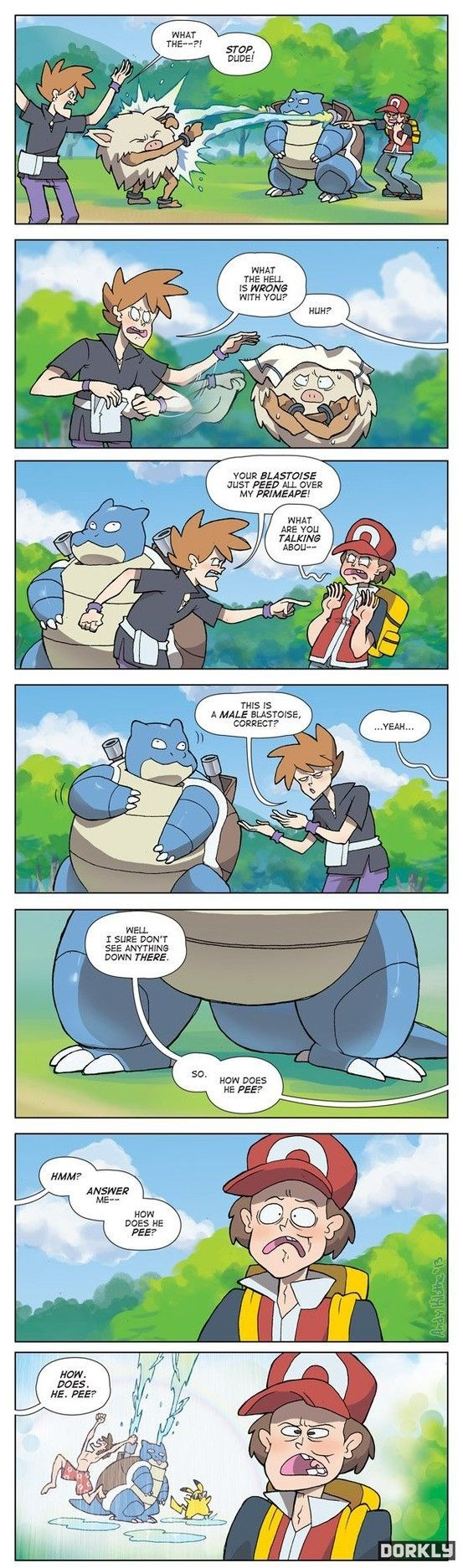 Cartoon - WHAT THEP! STOP DUDE! WHAT THE HELL IS WRONG WITH YOU? HUH? YOUR BLASTOISE JUST PEED ALL OVER MY PRIMEAPE! WHAT ARE YOu TALKING ABOU THIS IS A MALE BLASTOISE, CORRECT? ...YEAH... WELL I SURE DON'T SEE ANYTHING DOWN THERE SO HOW DOES нмM? ANSWER ME-- нOW DOES HE PEE? нOW. DOES HE. PEE? DORKLY