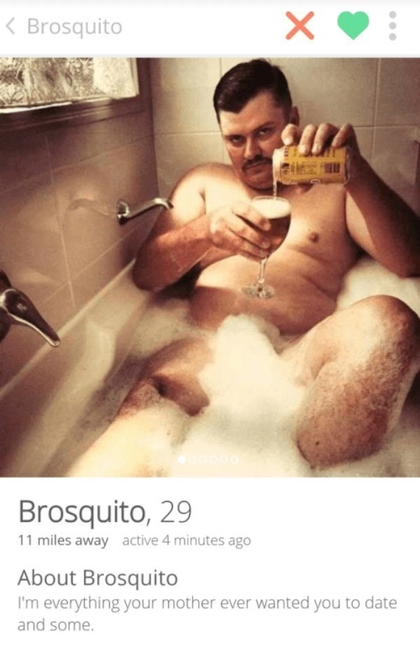 Male - Brosquito Brosquito, 29 11 miles away active 4 minutes ago About Brosquito I'm everything your mother ever wanted you to date and some.