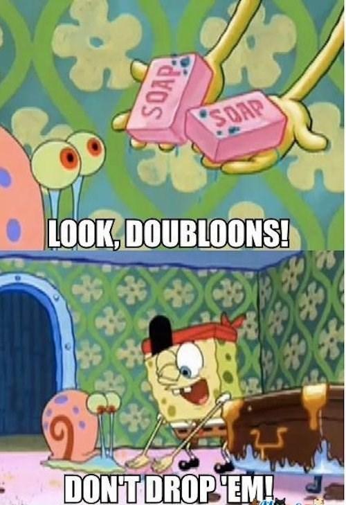 Cartoon - SOAP LOOK, DOUBLOONS! DON'TDROP EM! SOAP