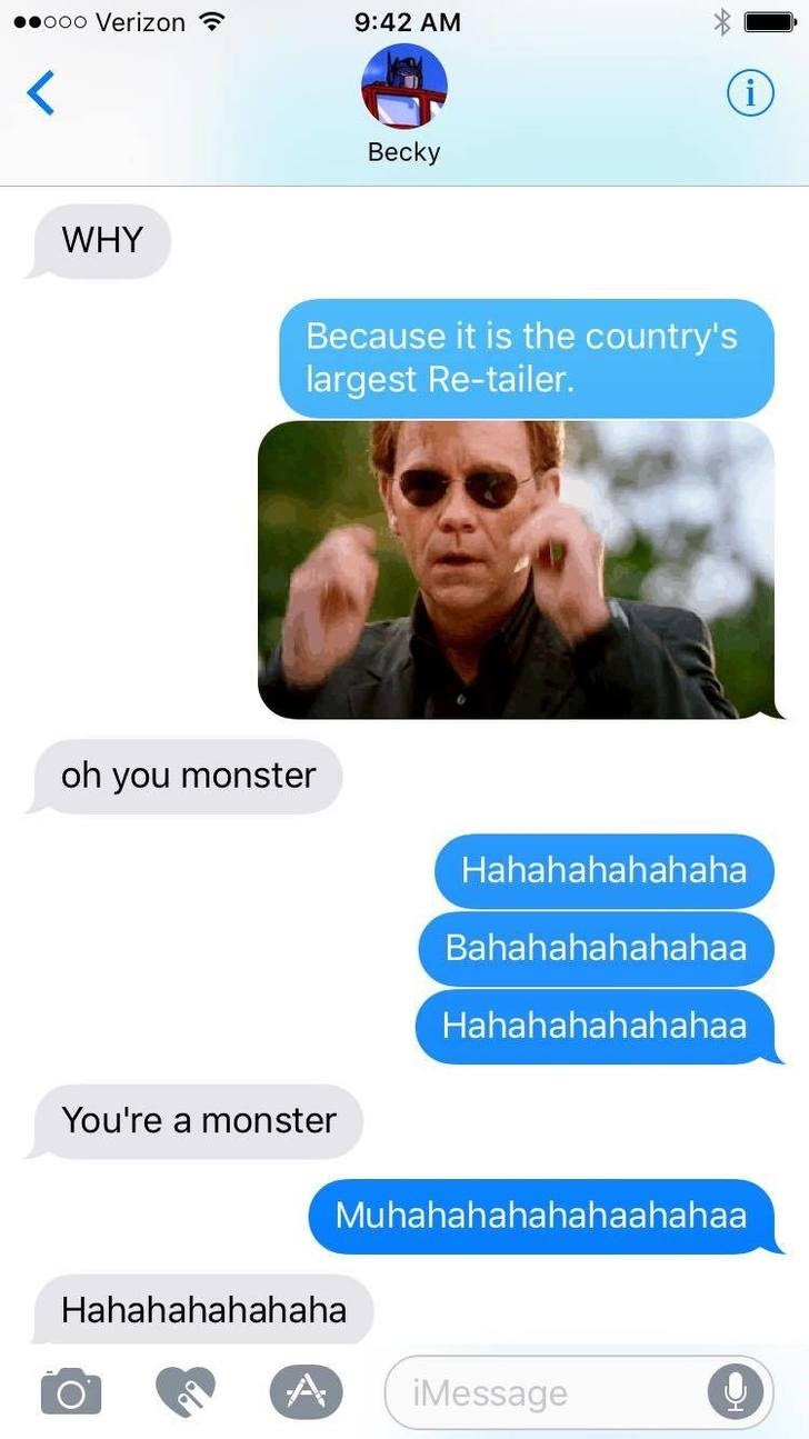 Product - ooo Verizon 9:42 AM Becky WHY Because it is the country's largest Re-tailer. oh you monster Hahahahahahaha Bahahahahahahaa Hahahahahahahaa You're a monster Muhahahahahahaahahaa Hahahahahahaha A iMessage