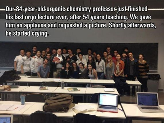 Event - Our-84-year-old-organic-chemistry professor-just-finis his last orgo lecture ever, after 54 years teaching. We gave him an applause and requested a picture. Shortly afterwards, he started crying.