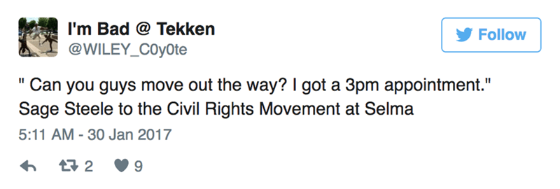 """Text - I'm Bad @ Tekken Follow @WILEY_COy0te """"Can you guys move out the way? I got a 3pm appointment."""" Sage Steele to the Civil Rights Movement at Selma 5:11 AM -30 Jan 2017 t 2"""