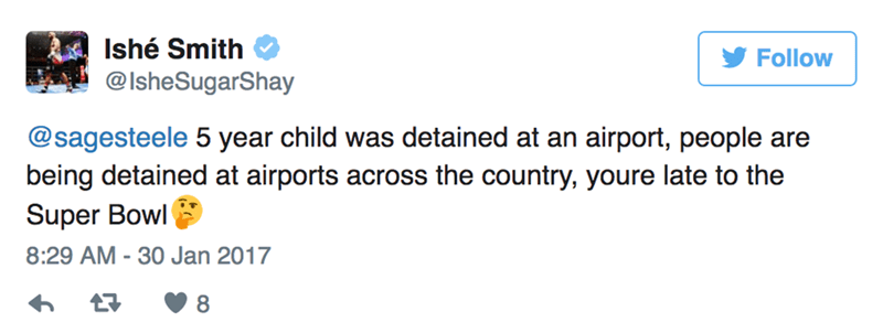 Text - Ishé Smith Follow @IsheSugarShay @sagesteele 5 year child was detained at an airport, people are being detained at airports across the country, youre late to the Super Bowl 8:29 AM -30 Jan 2017 8