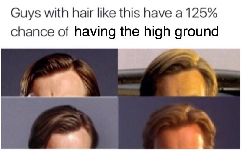 Hair - Guys with hair like this have a 125% chance of having the high ground