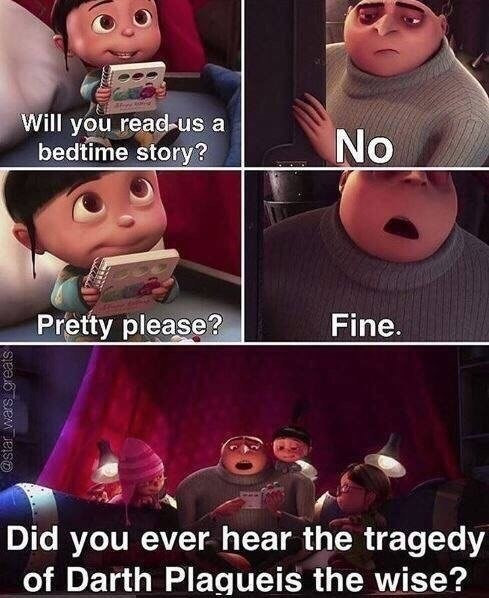 Face - Will you read-us a bedtime story? No Pretty please? Fine. Did you ever hear the tragedy of Darth Plagueis the wise?