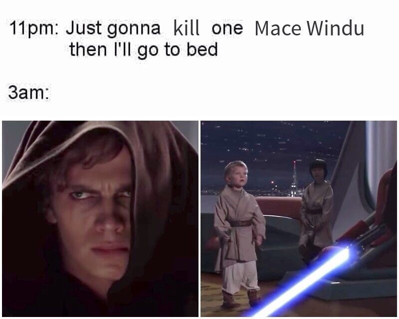 Text - 11pm: Just gonna kill one Mace Windu then l'll go to bed 3am: