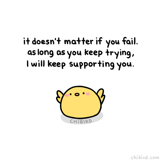 kind words - Text - it doesn't matter if you fail. as long as you keep trying, I will keep supporting you CHIBIRD chibird.com