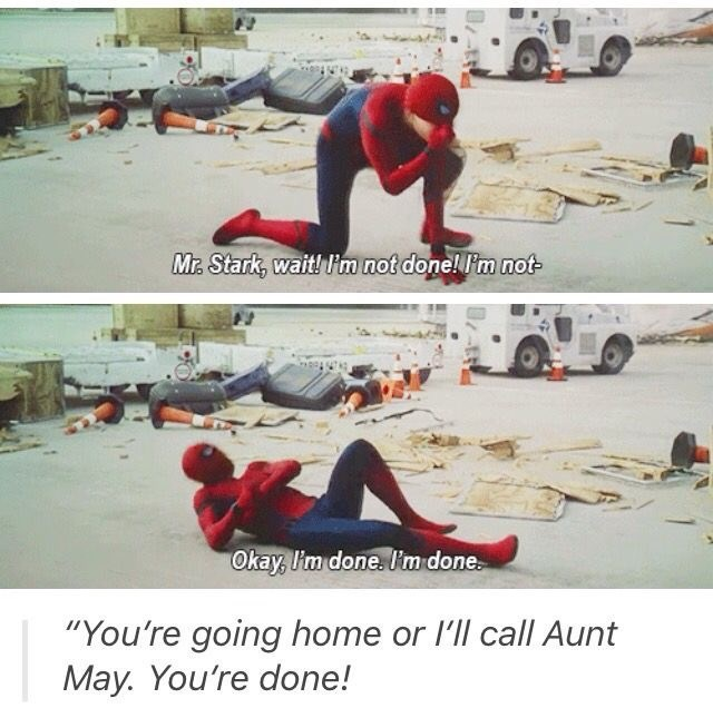 """Leg - Mr. Stark, waith lim not done!F'm not Okay, I'm done. I'm done """"You're going home or Ill call Aunt May. You're done!"""