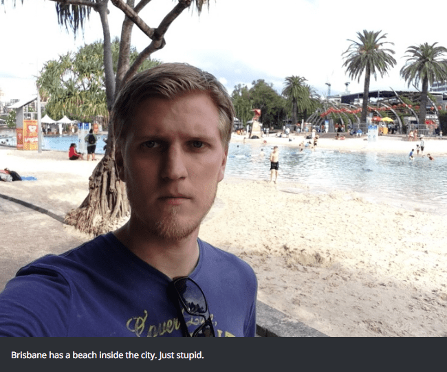 Vacation - Brisbane has a beach inside the city. Just stupid.