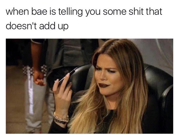 Hair - when bae is telling you some shit that doesn't add up