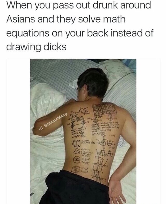 Shoulder - When you pass out drunk around Asians and they solve math equations on your back instead of drawing dicks IG: @MemeMang AUR VivA S