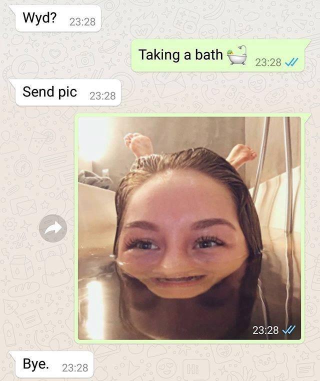 Face - Wyd? 23:28 Taking a bath 23:28 Send pic 23:28 23:28 Bye. 23:28