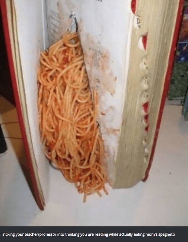 Food - reading while actually eating mom's spaghetti Tricking your teacher/professor into thinking you are
