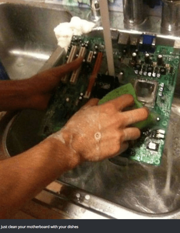 Electronics - Just clean your motherboard with your dishes