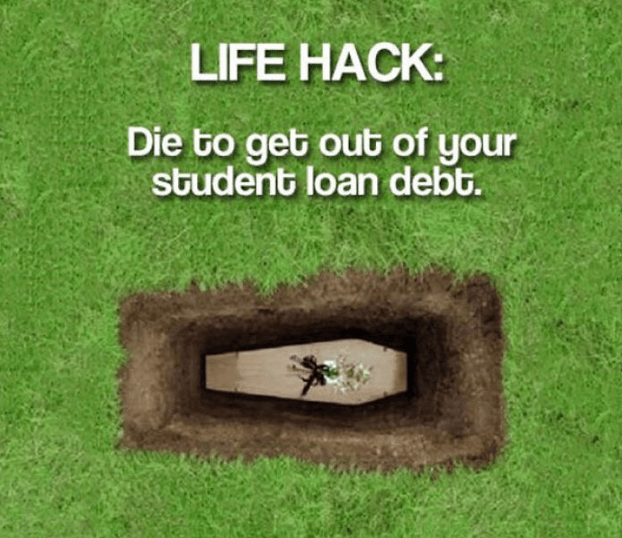 Green - LIFE HACK: Die to get out of your student loan debt.