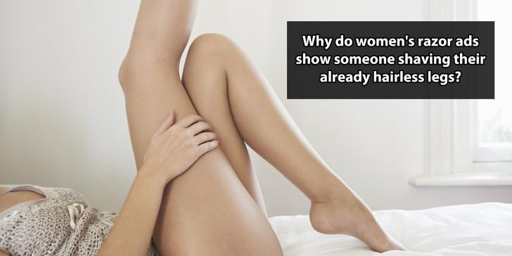 Human leg - Why do women's razor ads show someone shaving their already hairless legs?